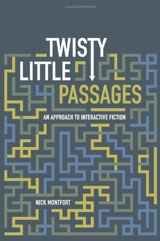 Twisty Little Passages by Nick Montfort