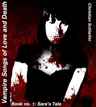 Vampire Songs of Love and Death, Book 1: Sara's Tale