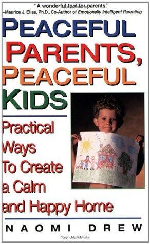 Peaceful Parents, Peaceful Kids by Naomi Drew