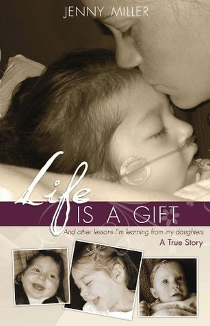 Life is a Gift -- And other lessons I'm learning from my daughters -- A True Story