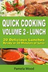 Quick Cooking: Volume 2 - Lunch - 20 Delicious Lunches Ready in 30 Minutes or Less