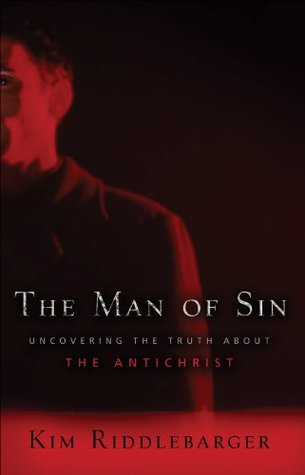 The Man of Sin : Uncovering the Truth about the Antichrist