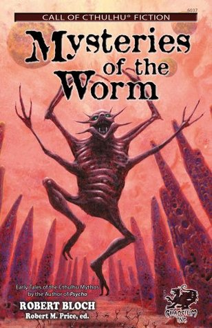 Mysteries of the Worm: Twenty Cthulhu Mythos Tales by Robert Bloch