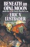 Beneath an Opal Moon (Sunset Warrior Cycle, #4)