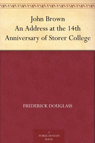 John Brown An Address at the 14th Anniversary of Storer College