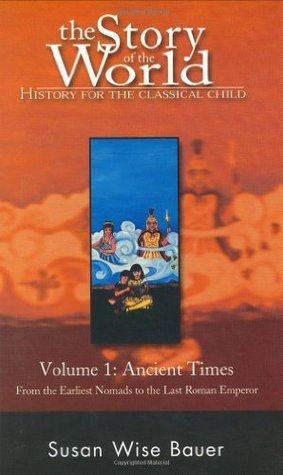 The Story of the World: History for the Classical Child; Volume 1: Ancient Times: From the Earliest Nomads to the Last Roman Emperor