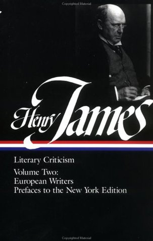 Literary Criticism, Vol 2: French Writers / Other European Writers / Prefaces to the New York Edition