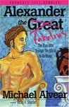 Alexander the Great: The Man Who Brought the World to Its Knees