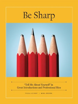 "Be Sharp: ""Tell Me About Yourself"" in Great Introductions and Professional Bios"