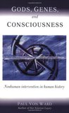 Gods, Genes, and Consciousness: Nonhuman Intervention in Human History