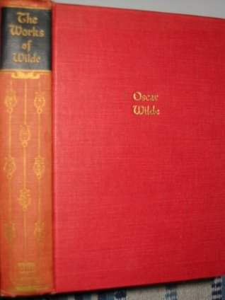 The Works of Oscar Wilde, Including the Poems, Novels, Plays, Essays, Fairy Tales and Dialogues: 6 Volumes in 1