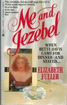 Me and Jezebel: When Bette Davis Came for Dinner -- And Stayed ... And Stayed ... And Stayed ... And ...