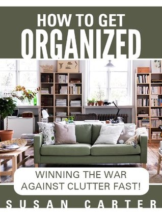 home organization declutter your home and life fast by susan carter