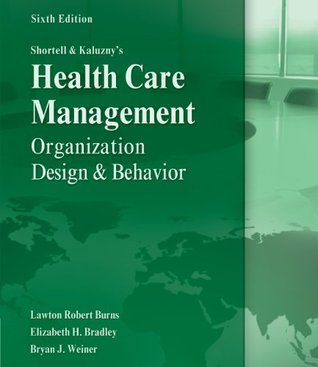 Shortell and Kaluzny's Healthcare Management: Organization Design and Behavior, 6th Edition