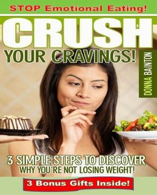 Emotional Eating: 3 Simple Steps to Discover Why You're Not Losing Weight, Crush Your Cravings & Stop Emotional Eating Forever!