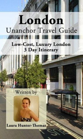 London Unanchor Travel Guide - Low Cost, Luxury London - 3 Day Itinerary