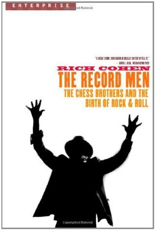 The Record Men: The Chess Brothers and the Birth of Rock  Roll