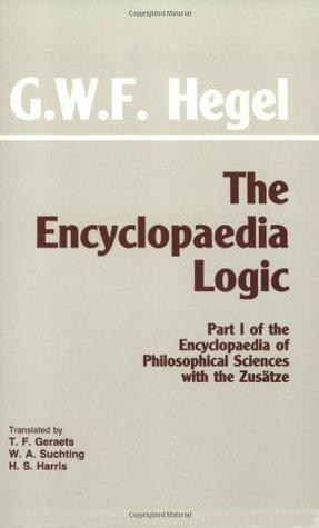 The Encyclopaedia Logic by Georg Wilhelm Friedrich Hegel