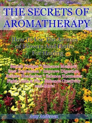 the-secrets-of-aromatherapy-how-to-use-the-aromas-of-flowers-and-herbs-for-healing