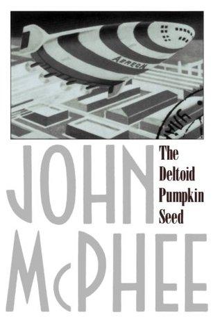 The Deltoid Pumpkin Seed by John McPhee