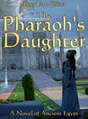 The Pharaoh's Daughter - A Novel in Ancient Egypt