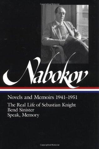 Novels & Memoirs 1941–1951: The Real Life of Sebastian Knight / Bend Sinister / Speak, Memory
