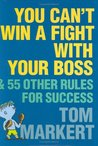 You Can't Win a Fight with Your Boss: 55 Other Rules for Success