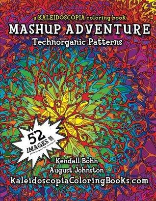 MASHUP Adventure: A Kaleidoscopia Coloring Book: Technorganic ...