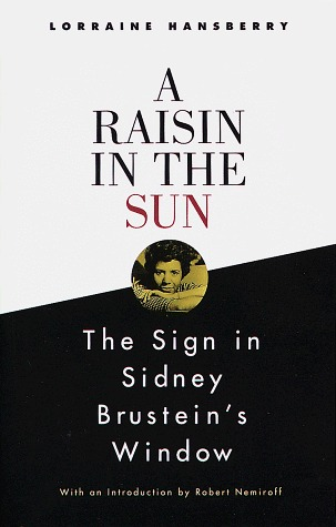 A Raisin in the Sun and The Sign in Sidney Brustein's Window by Lorraine Hansberry