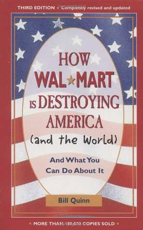 How Wal-Mart Is Destroying America (And the World) by Bill Quinn