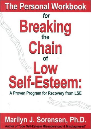 The Personal Workbook for Breaking the Chain of Low Self-Esteem: A Proven Program of Recovery from LSE
