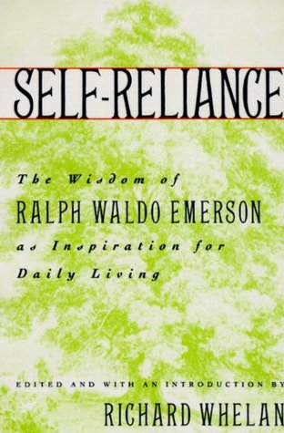 self reliance the wisdom of ralph waldo emerson as inspiration  self reliance the wisdom of ralph waldo emerson as inspiration for daily living by richard whelan