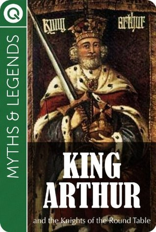 Myths and Legends : King Arthur - and the Knights of the Round Table