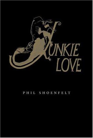 Junkie Love by Phil Shoenfelt