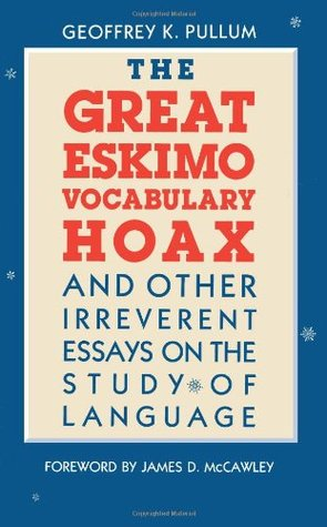 Ebook The Great Eskimo Vocabulary Hoax and Other Irreverent Essays on the Study of Language by Geoffrey K. Pullum TXT!
