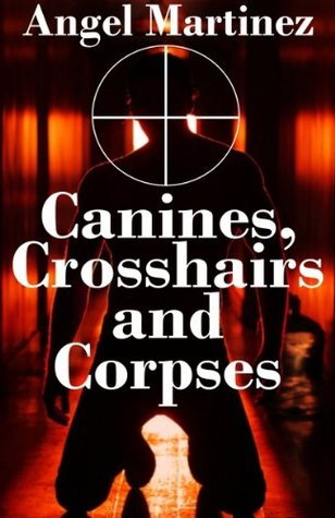 Canines, Crosshairs and Corpses