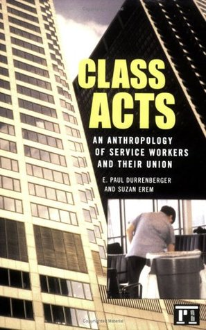 Class Acts: An Anthropology of Service Workers and Their Union