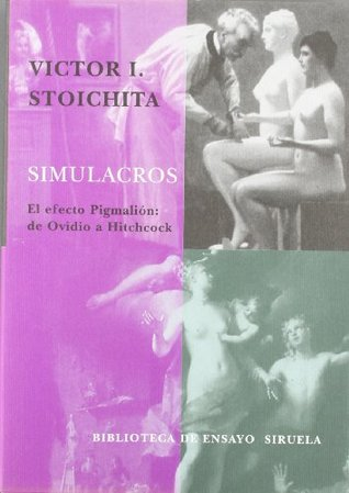 Simulacros, El efecto Pigmalion: De Ovidio a Hitchcock (Serie Mayor/ Higher Series) (Spanish Edition)
