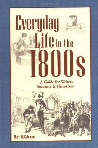 Everyday Life in the 1800s by Marc McCutcheon
