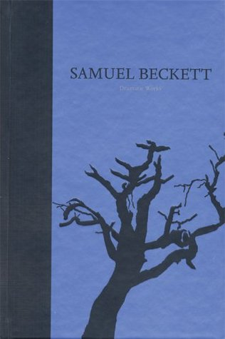 The Dramatic Works of Samuel Beckett (Works, Centenary Editions 3)