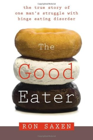 The Good Eater: The True Story of One Man's Struggle with Binge Eating Disorder