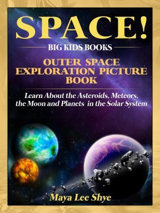 Space! Outer Space Exploration Picture Book - Learn About the Asteroids, Meteors, the Moon and Planets in the Solar System (Big Kids Books)