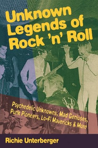 Unknown Legends of Rock 'n' Roll by Richie Unterberger