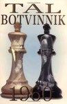 Tal-Botvinnik 1960 by Mikhail Tal