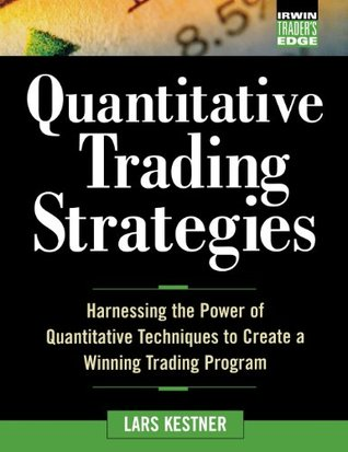 Quantitative Trading Strategies: Harnessing the Power of Quantitative Techniques to Create a Harnessing the Power of Quantitative Techniques to Create