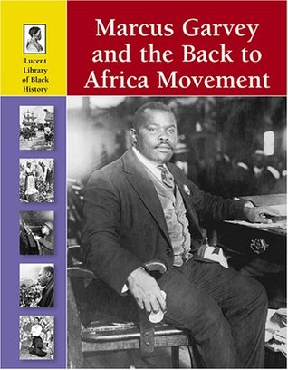 Lucent Library of Black History - Marcus Garvey and the Back to Africa Movement
