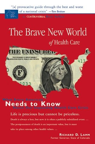 Brave New World of Health Care: What Every American Needs to Know about Our Impending Health Care Crisis