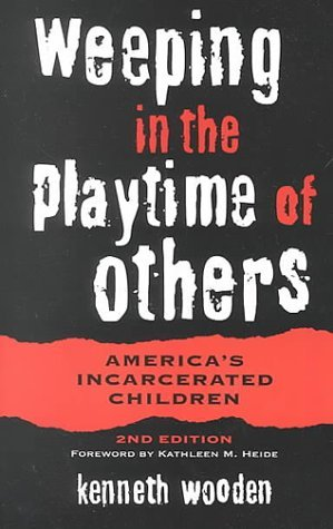 Weeping in the Playtime of Others: America's Incarcerated Children