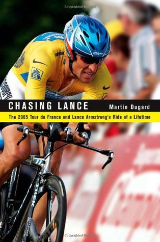 Chasing Lance: The 2005 Tour de France and Lance Armstrongs Ride of a Lifetime
