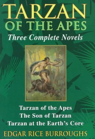 Tarzan of the Apes, Three Complete Novels: Tarzan of the Apes/The Son of Tarzan/Tarzan at the Earth's Core (Tarzan, #1, #4, #13)